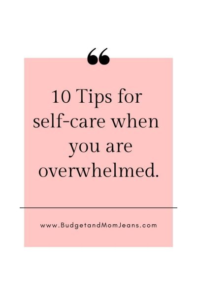 10 Tips For Self-care For When You Are Overwhelmed