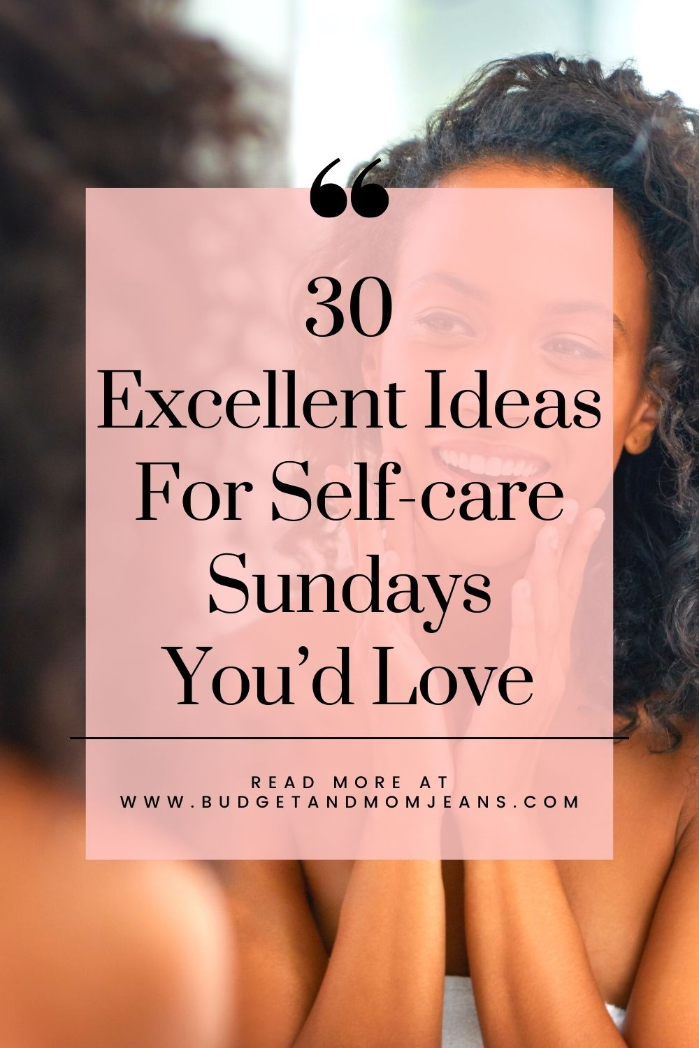 30 Excellent Ideas For Self-care Sundays You'd Love