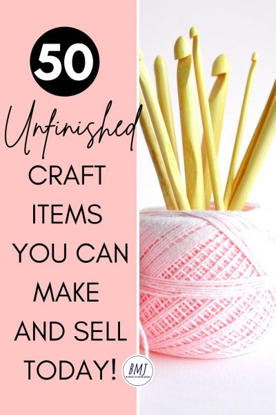 50 Easy Unfinished Handmade Items To Make And Sell