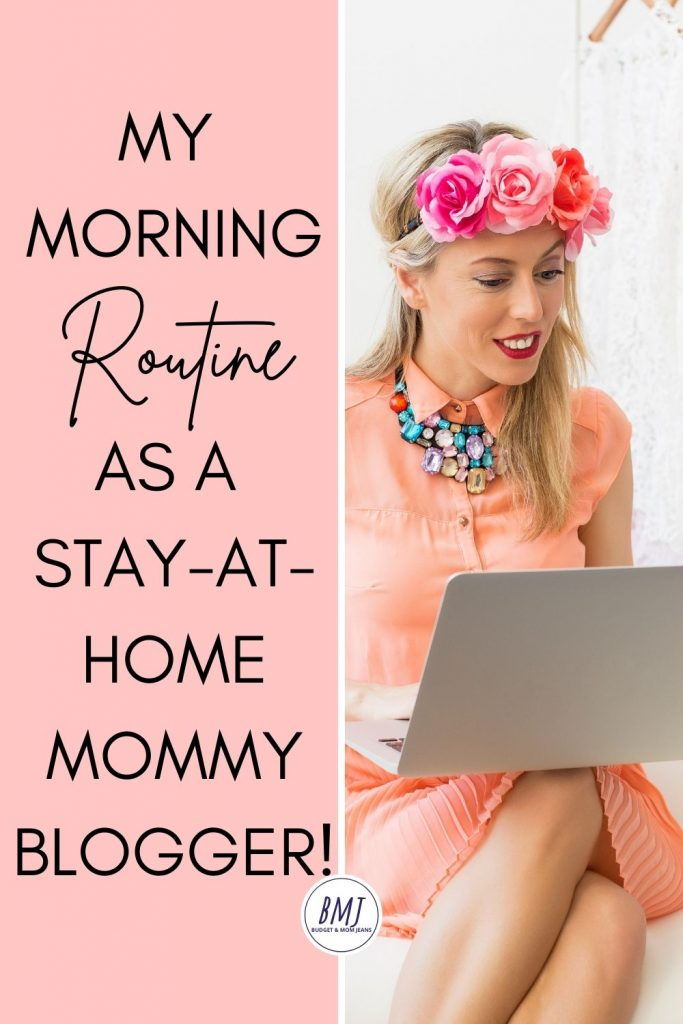 My Morning Routine As A Stay-At-Home Mommy Blogger