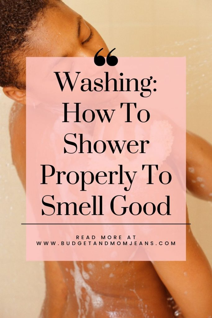 Washing: How To Shower Properly To Smell Good