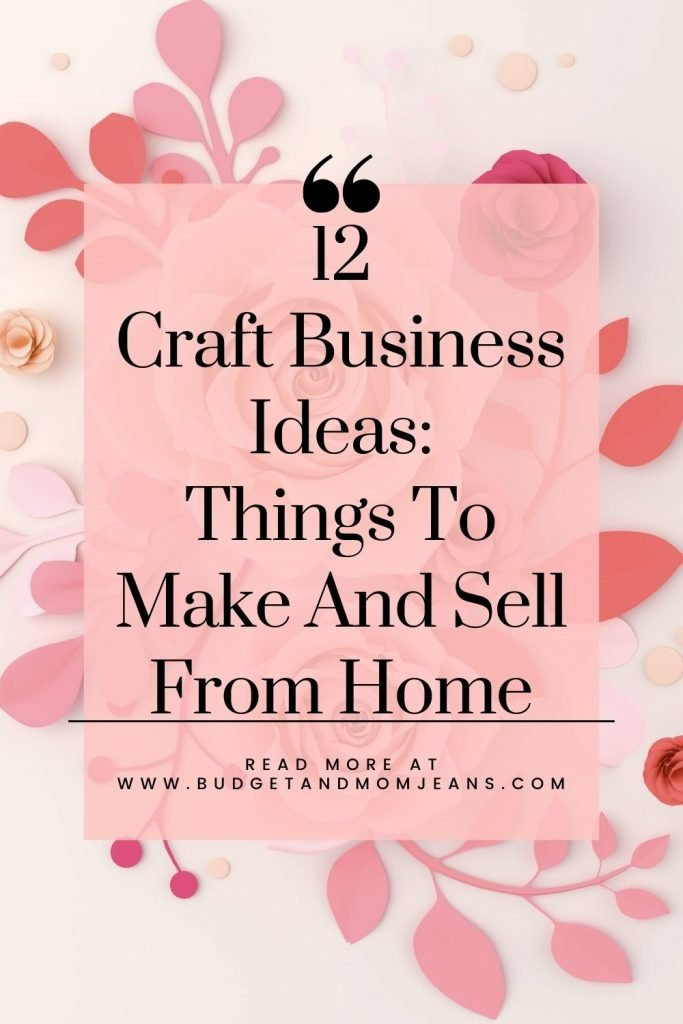 12 Craft Business Ideas: Things To Make And Sell From Home