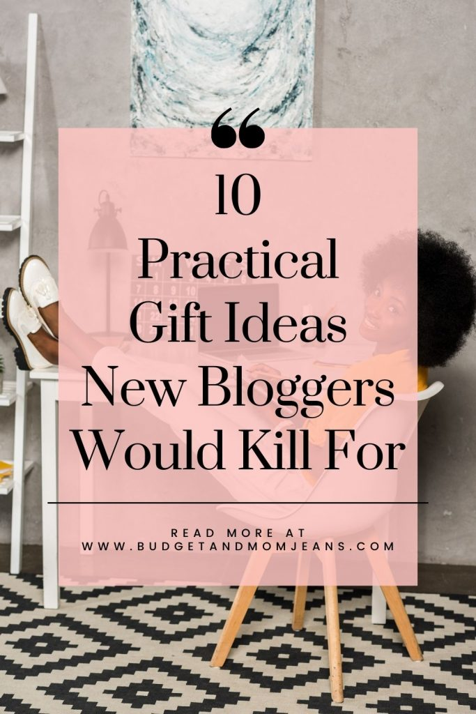 10 Practical Gift Ideas New Bloggers Would Kill For